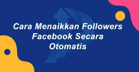 Cara Menaikkan Followers Facebook Secara Otomatis