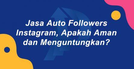 Jasa Auto Followers Instagram Apakah Aman dan Menguntungkan