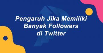 Pengaruh Jika Memiliki Banyak Followers di Twitter