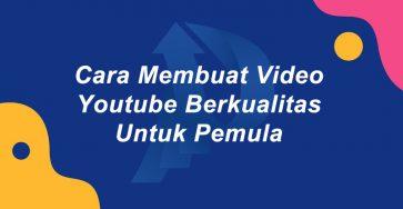 cara membuat video youtube berkualitas untuk pemula